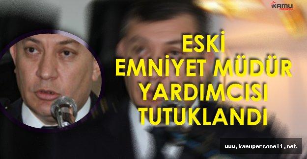 Son Dakika: Eski İstanbul Emniyet Müdür Yardımcısı Tutuklandı!