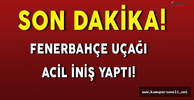 Son Dakika: Fenerbahçe Uçağı Zorunlu İniş Yaptı! Uçağın Ön Camı Çatladı!