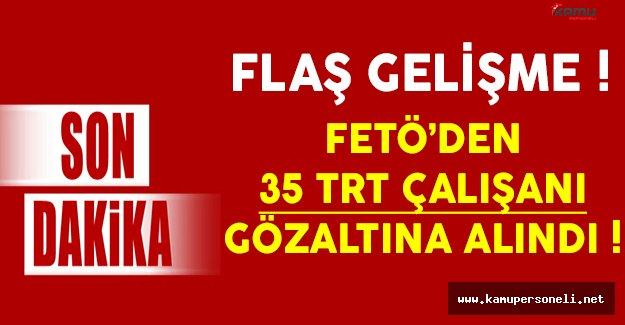 Son Dakika: FETÖ'den 35 TRT Çalışanı Gözaltına Alındı