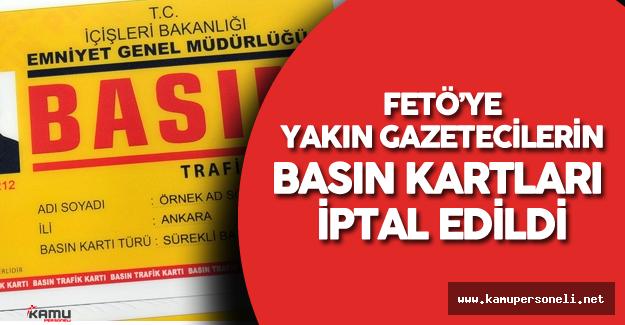 Son Dakika: FETÖ'ye Yakın Gazetecilerin Basın Kartları İptal Edildi