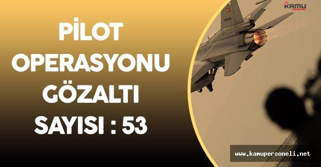 Son Dakika: Gözaltına Alınan Pilot Sayısı 53'e Yükseldi!