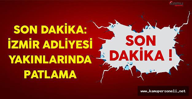Son Dakika: İzmir Adliyesi Yakınlarında Patlama Meydana Geldi