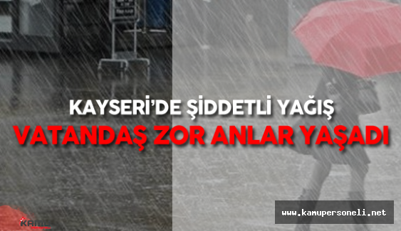 Son Dakika: Kayseri'de Sel ve Su Baskını