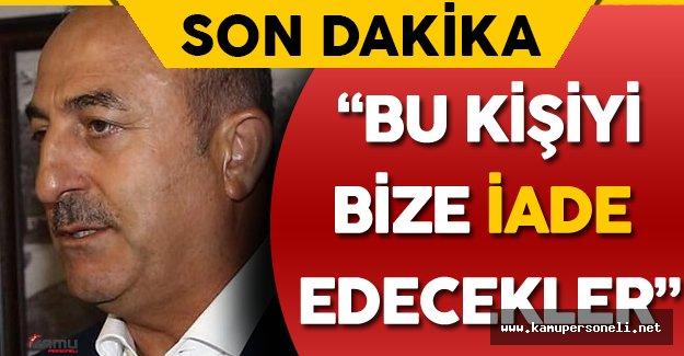Son Dakika: Mevlüt Çavuşoğlu'ndan FETÖ'nün İadesi İle İlgili Yeni Açıklamalar