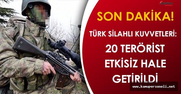 Son Dakika! Türk Silahlı Kuvvetleri (TSK): 20 Terörist Etkisiz Hale Getirildi