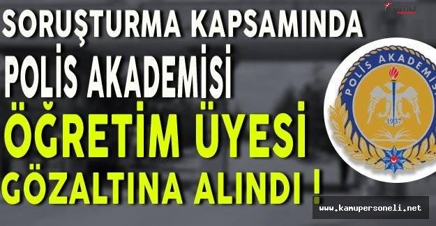 Soruşturma Kapsamında Polis Akademisi Öğretim Üyesi Gözaltına Alındı