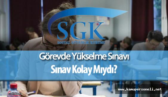 SGK Görevde Yükselme Sınavı ( Soruları ve Cevapları , Sizce Sınav Zor Muydu?)