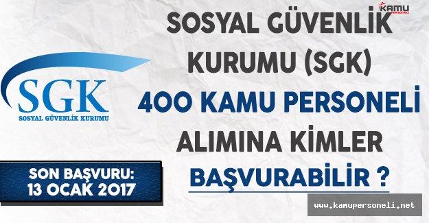 Sosyal Güvenlik Kurumu (SGK) 400 Kamu Personeli Alımına Kimler Başvurabilir ?