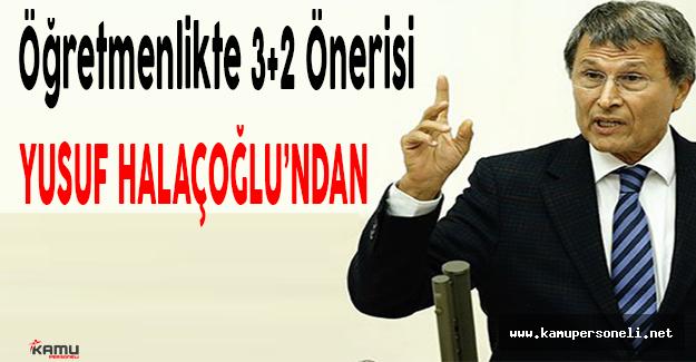 Sözleşmeli Öğretmenlikte 3+2 Önerisi Yusuf Halaçoğlu'ndan Geldi