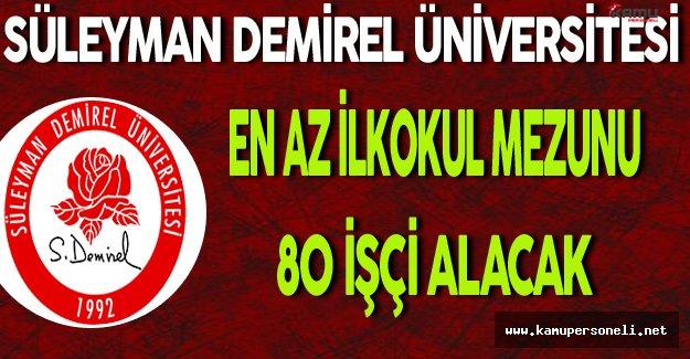 Süleyman Demirel Üniversitesi En Az İlkokul Mezunu 80 İşçi Alacak