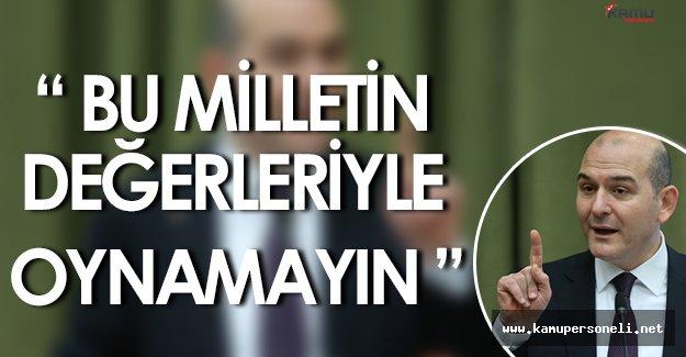 """Süleyman Soylu: """" Bu milletin değerleriyle oynamayın. """""""