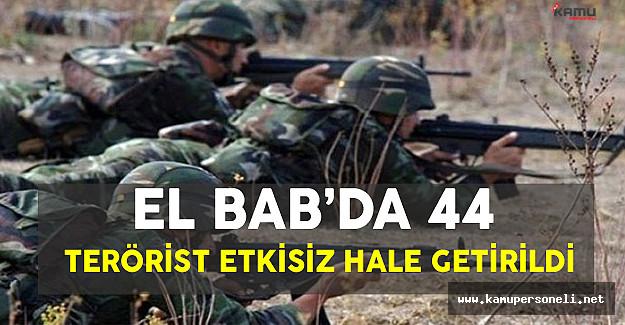 Suriye El Bab'da 44 DEAŞ'lı Terörist Etkisiz Hale Getirildi!