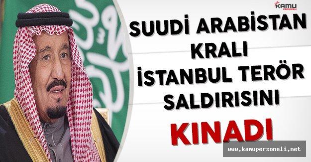 Suudi Arabistan Kralı İstanbul Terör Saldırısını Kınadı