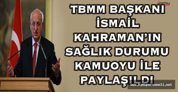TBMM Başkanı İsmail Kahraman'ın Sağlık Durumu Hakkındaki Yeni Gelişmeler