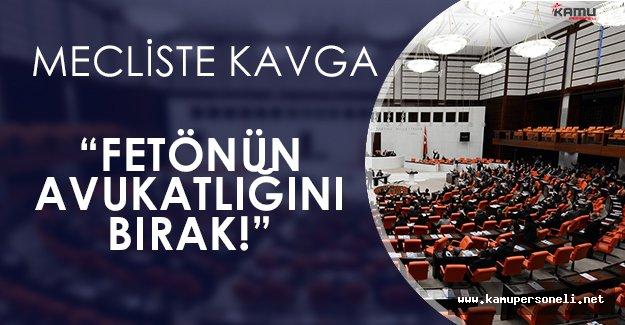 """TBMM Genel Kurulunda Kavga: """" FETÖ' nün Avukatlığını Bırak! """""""