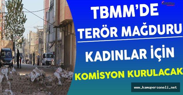 TBMM Terör Mağduru Kadınlar İçin Komisyon Oluşturacak !