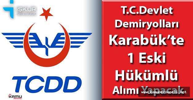 TCDD Karabük'te 1 Eski Hükümlü Alımı Yapacak