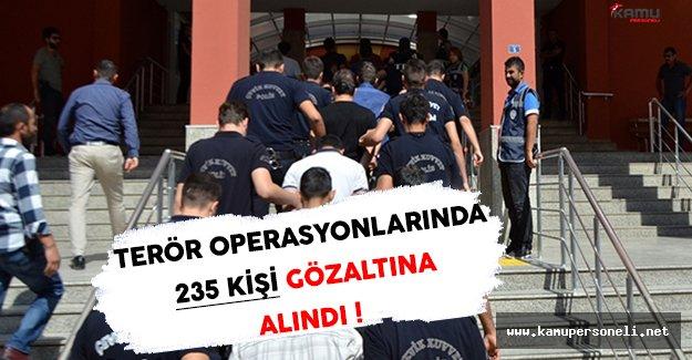 Terör Örgütü Operasyonlarında 235 Kişi Gözaltına Alındı !