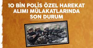 10 bin polis özel harekat mülakatlarında son durum