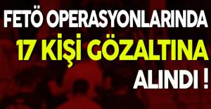 11 İl'de Gerçekleştirilen FETÖ Operasyonunda 17 Kişi Gözaltına Alındı