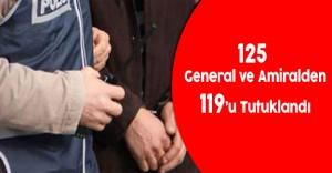 125 General ve Amiralden 119'u Tutuklandı