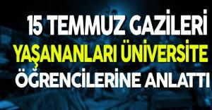 15 Temmuz Gazileri Yaşananları Üniversite Öğrencilerine Anlattı