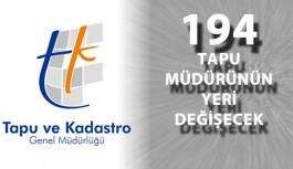 194 Tapu Müdürünün Yeri Değişiyor