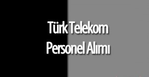 2016 Türk Telekom Personel Alımı (Açık Pozisyonlar)