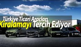 Türkiye Ticari Araçları Kiralamayı Tercih Ediyor
