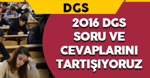 2016 DGS Soruları, Cevapları ve Yorumları (Kolay mıydı, Zor muydu? )