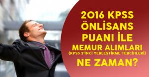 2016 KPSS Önlisans Puanına Göre Merkezi Atamayla Memur Alımı Ne Zaman Yapılacak?