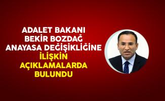 Adalet Bakanı Bekir Bozdağ Anayasa Değişikliğine İlişkin Açıklamalarda Bulundu