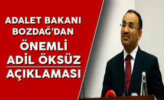 Adalet Bakanı Bekir Bozdağ'dan Adil Öksüz Hakkında Önemli Açıklamalar