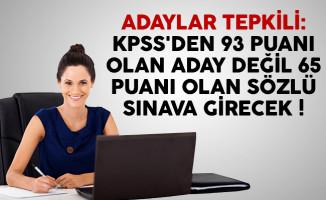 Adaylar tepkili: KPSS'den 93 puanı olan aday değil 65 puanı olan sözlü sınava girecek