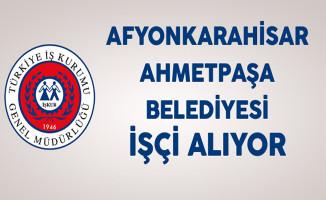 Afyonkarahisar Ahmetpaşa Belediyesi En Az İlkokul Mezunu İşçi Alıyor