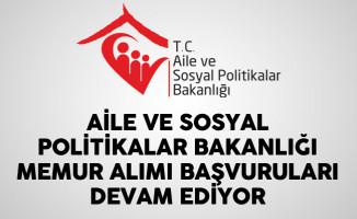 Aile Ve Sosyal Politikalar Bakanlığı Memur Alımı Başvuruları Devam Ediyor