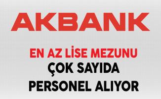 Akbank Türkiye Genelinde En Az Lise Mezunu Personel Alıyor