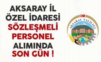 Aksaray İl Özel İdaresi Sözleşmeli Personel Alımında Son Gün !