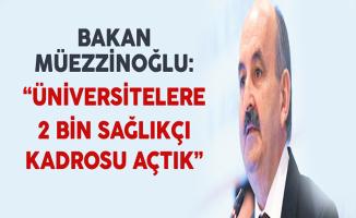 """Bakan Müezzinoğlu """"Üniversitelere 2 Bin Sağlıkçı Kadrosu Açtık"""""""