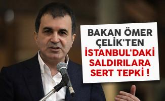 Bakan Ömer Çelik'ten İstanbul'daki saldırılara sert tepki