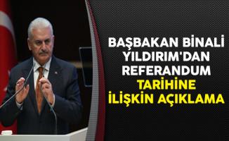 Başbakan Binali Yıldırım'dan Referandum Tarihine İlişkin Açıklama