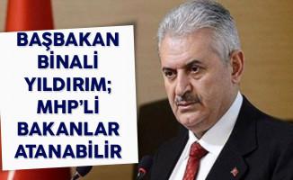Başbakan'dan Flaş Açıklama! MHP'li Bakanlar Atanabilir