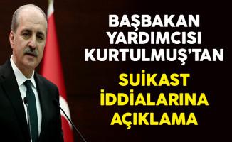Başbakan Yardımcısı Numan Kurtulmuş'tan Suikast İddialarına Açıklama
