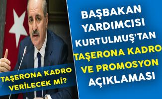 Başbakan Yardımcısı Numan Kurtulmuş'tan Taşerona Kadro ve Emekliye Promosyon Açıklaması
