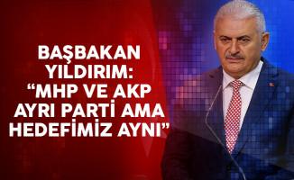 Başbakan Yıldırım: MHP ve AKP ayrı parti ama hedefimiz aynı