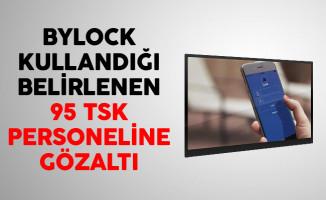 ByLock Kullandığı Belirlenen 95 TSK Personeline Gözaltı