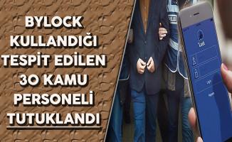ByLock Kullandığı Tespit Edilen 30 Kamu Personeli Tutuklandı