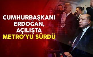 Cumhurbaşkanı Erdoğan, Açılışta Metro'yu Sürdü