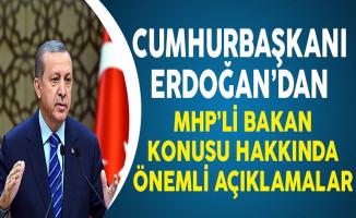 Cumhurbaşkanı Erdoğan'dan MHP'li Bakan Konusu Hakkında Önemli Açıklamalar