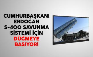 Cumhurbaşkanı Erdoğan S-400 Savunma Sistemi İçin Düğmeye Basılıyor